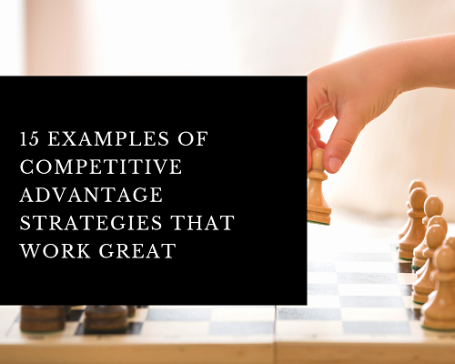 15 Examples Of Competitive Advantage Strategies - featured image