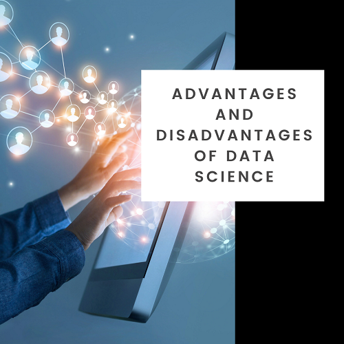 Advantages and Disadvantages of Data Science