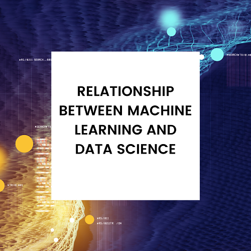 Relationship Between Machine Learning And Data Science